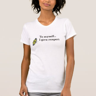 To myself I give respect T-Shirt