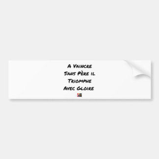TO OVERCOME WITHOUT FATHER, HE TRIUMPHS WITH GLORY BUMPER STICKER