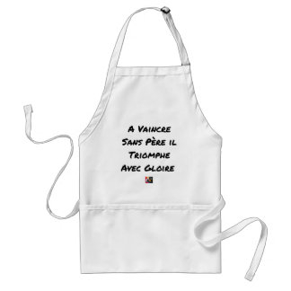 TO OVERCOME WITHOUT FATHER, HE TRIUMPHS WITH GLORY STANDARD APRON
