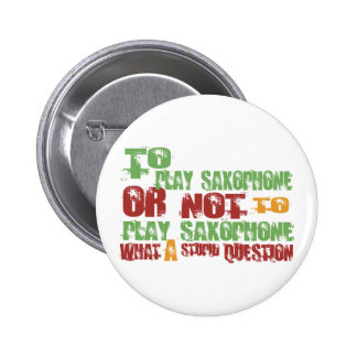 To Play Saxophone 2 Inch Round Button