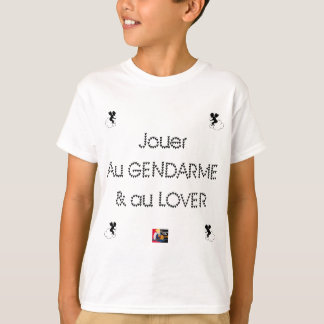 To play the GENDARME and COILING - Word games T-Shirt