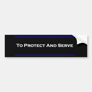 """To Protect And Serve"" Bumper Sticker"