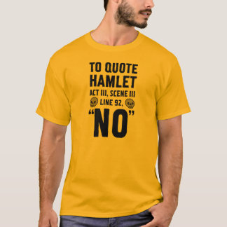 to quote Hamlet... T-Shirt