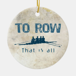 To Row Ceramic Ornament