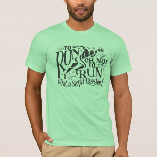 To Run or Not to Run ! T-Shirt