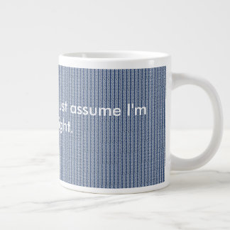 To save time, let's just assume I'm always right. Large Coffee Mug