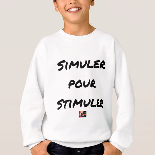 TO SIMULATE TO STIMULATE - Word games Sweatshirt