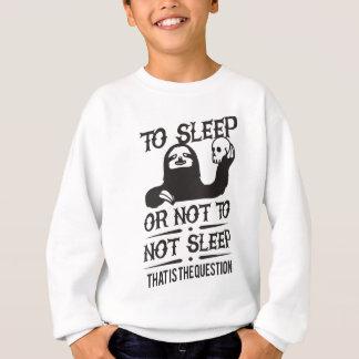 To Sleep Or Not To Not Sleep Sloth Sweatshirt