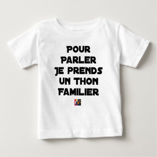 TO SPEAK I TAKE A FAMILIAR TUNA BABY T-Shirt