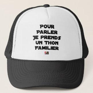 TO SPEAK I TAKE A FAMILIAR TUNA TRUCKER HAT