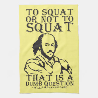 To Squat Or Not To Squat? - William Shakespeare Towels