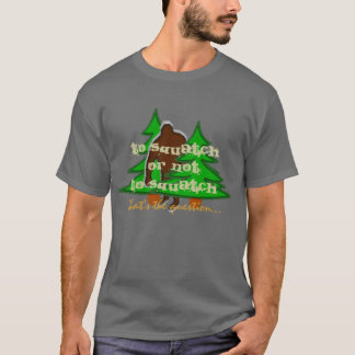 To Squatch or Not to Squatch T-Shirt