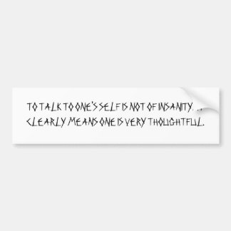 TO TALK TO ONE'S SELF IS NOT OF INSANITY.  IT C... BUMPER STICKER