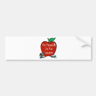 To Teach Is To Learn Bumper Sticker