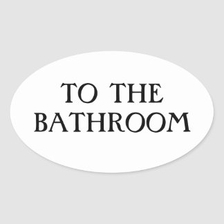 To the Bathroom Oval Sticker