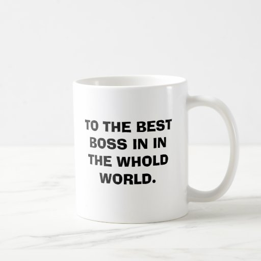 TO THE BEST BOSS IN THE WHOLD WORLD. MUG