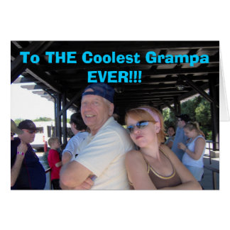 To THE Coolest Grampa EVER!!! Card