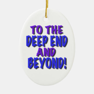 To the deep end and beyond!, t shirts,gifts ceramic ornament