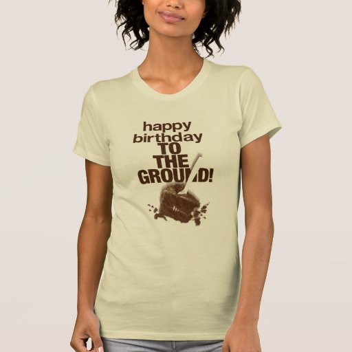 To the Ground Tee Shirts
