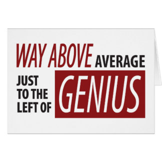 To The Left Of Genius Greeting Card