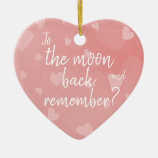 To the moon and back, remember? / Heart pattern Ceramic Ornament