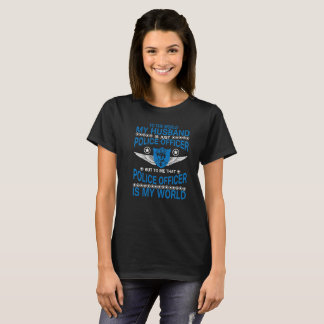 To The World My Husband Is Just A Police Officer B T-Shirt