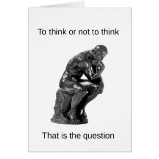 To think or not to think - That is the question Card