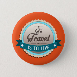 To Travel is to Live 2 Inch Round Button