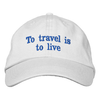 To travel is to live embroidered baseball caps