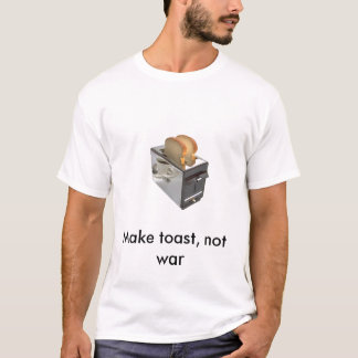 toaster, Make toast, not war T-Shirt