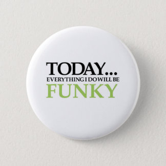 Today All Will Be Funky 2 Inch Round Button