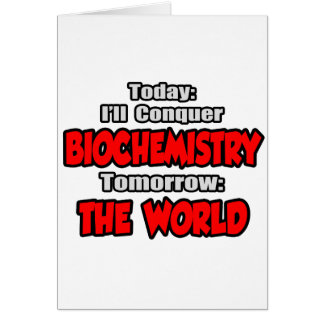 Today Biochemistry...Tomorrow, The World Card