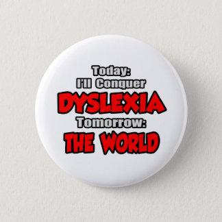 Today Dyslexia .. Tomorrow, The World 2 Inch Round Button