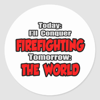 Today Firefighting...Tomorrow, The World Classic Round Sticker