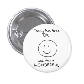 Today Has Been OK Badge - The Doodle Chronicles 1 Inch Round Button