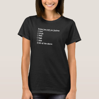 Today has Left Me Feeling Guh Meh Checklist T-Shirt