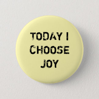 TODAY I CHOOSE JOY. 2 INCH ROUND BUTTON