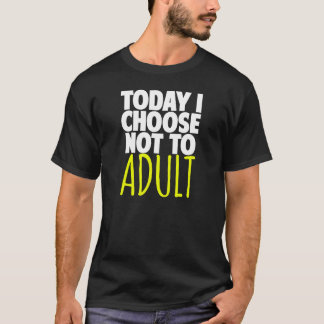 Today I choose not to Adult T-Shirt