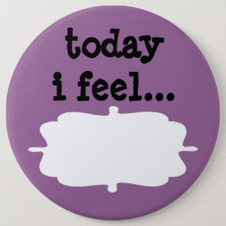 Today I Feel Desktop Office Sign 6 Inch Round Button