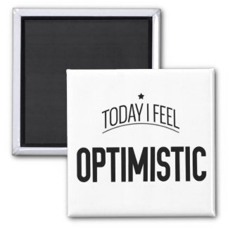 Today I Feel Optimistic -  Fridge Magnet