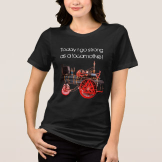 Today I go Strong as a Locomotive T-Shirt
