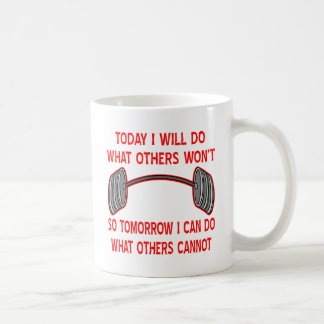 Today I Will Do What Others Won't So Tomorrow I Coffee Mug