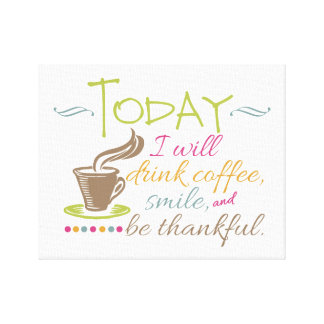 Today I Will Drink Coffee Canvas Print