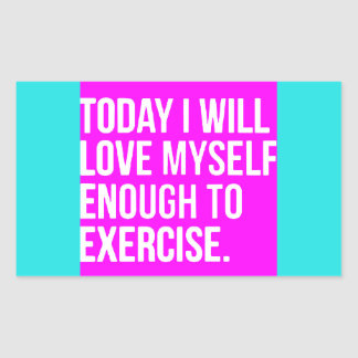 TODAY I WILL LOVE MYSELF ENOUGH TO EXERCISE MOTIVA