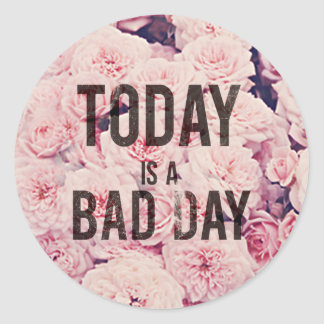 Today is a bad day classic round sticker