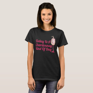 Today Is A Chardonnay Kind Of Day Funny Wine Shirt