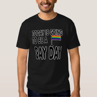 Today is a gay day. t shirt