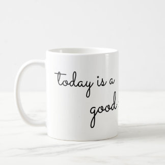Today is a Good Day Coffee Mug