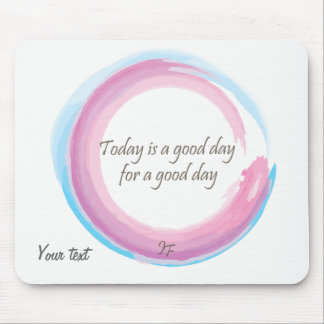 """""""Today is a good day for a good day"""" Mouse Pad"""