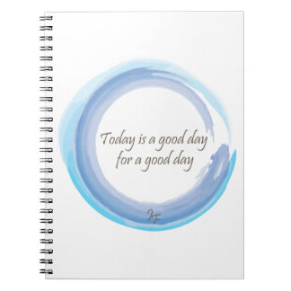 """""""Today is a good day for a good day"""" Notebook"""